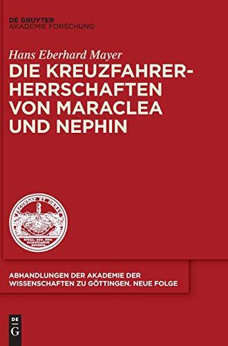 Die Kreuzfahrerherrschaften von Maraclea und Nephin (Abhandlungen der Akademie der Wissenschaften zu Göttingen. Neue Folge, Band 46)
