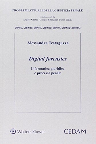 Digital forensics. Informatica giuridica e processo penale di Alessandra Testaguzza