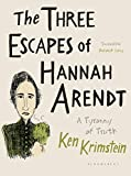 The Three Escapes of Hannah Arendt: A Tyranny of Truth von Ken Krimstein