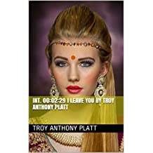 INT. 00:02:29 I LEAVE YOU By Troy Anthony Platt (English Edition)