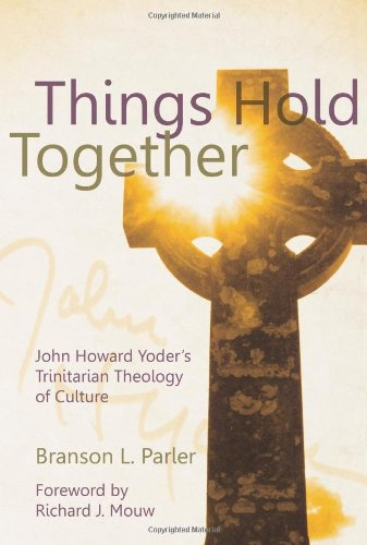 Things Hold Together John Howard Yoder S Trinitarian Theology Of Culture