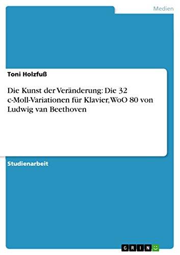 Die Kunst der Veränderung: Die 32 c-Moll-Variationen für Klavier, WoO 80 von Ludwig van Beethoven