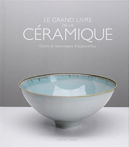 Le grand livre de la céramique: Outils et techniques d'aujourd'hui par Louisa Taylor