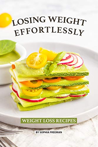 Losing Weight Effortlessly: Weight Loss Recipes (English