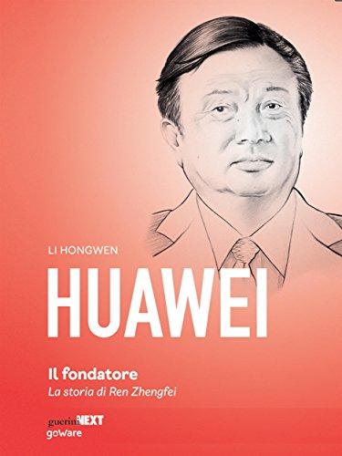 Huawei, il fondatore. La storia di Ren Zhengfei Italian