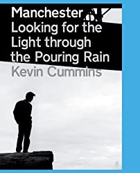 Manchester: Looking for the Light Through the Pouring Rain by Kevin Cummins (2009-09-17)