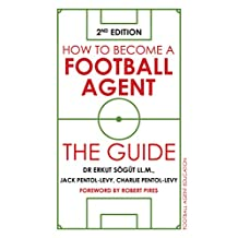 How to Become a Football Agent: The Guide: 2nd Edition (English Edition)