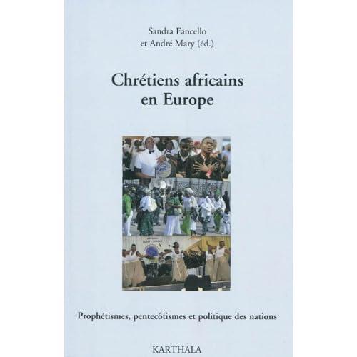 Chrétiens africains en Europe. Prophétismes, pentecôtismes et politique des nations