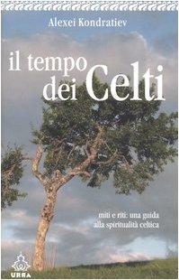 Il tempo dei celti. Miti e riti: una guida alla spiritualità celtica