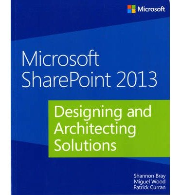 [(Microsoft SharePoint 2013: Designing and Architecting Solutions )] [Author: Shannon Bray] [Aug-2013]