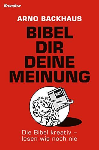 Bibel dir deine Meinung: Die Bibel kreativ - lesen wie noch nie