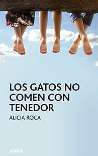 Los gatos no comen con tenedor par Alicia Roca Orta