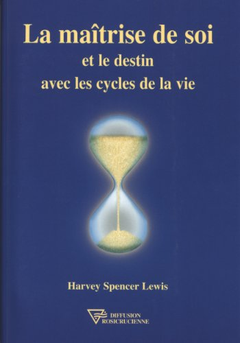 LA MAITRISE DE SOI ET LE DESTIN par H-Spencer Lewis