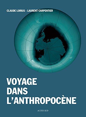 Voyage dans l'anthropocène: Cette nouvelle ère dont nous sommes les héros
