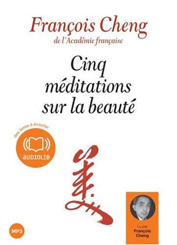 Cinq méditations sur la beauté (op) - Audio livre 1 CD MP3 464 Mo par François Cheng