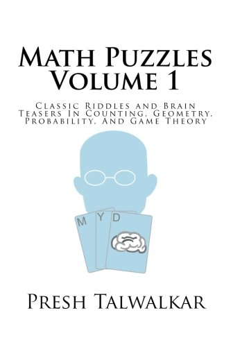 Math Puzzles Volume 1: Classic Riddles and Brain Teasers In Counting, Geometry, Probability, And Game Theory por Presh Talwalkar
