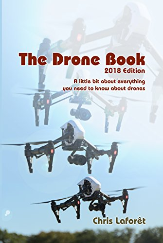 The Drone Book: 2018 Edition: A little bit about everything you need to know about drones (English Edition) por Chris Laforet