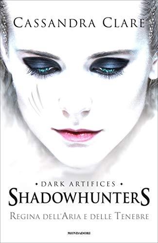 Regina dell'aria e delle tenebre (Shadowhunters-Dark Artifices Vol. 3) di [Clare, Cassandra]