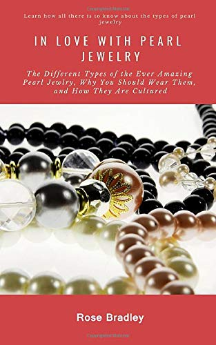 IN LOVE WITH PEARL JEWELRY: The Different Types Of The Ever Amazing Pearl Jewlry, Why You Should Wear Them, And How They Are Cultured to make Akoya, South Sea, Tahitian including imitation pearls (Pearl Kostüm)