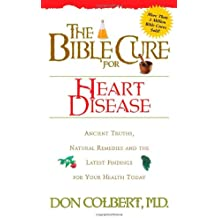 The Bible Cure for Heart Disease: Ancient Truths, Natural Remedies and the Latest Findings for Your Health Today (Health and Fitness)
