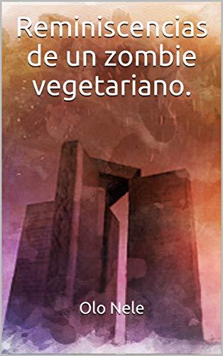 Reminiscencias de un zombie vegetariano. por Olo Nele