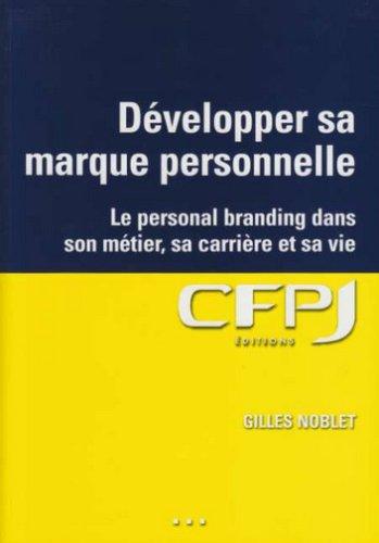 Développer sa marque personnelle: Le personal branding dans son métier, sa carrière et sa vie. par Gilles Noblet