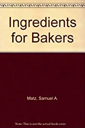 Ingredients for Bakers by Samuel A. Matz (1987-12-02)