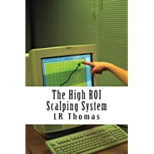 The High ROI Scalping System by L R Thomas (2014-01-06)