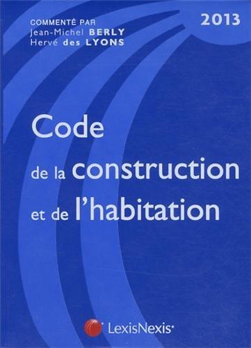 Code de la construction et de l'habitation : Edition 2013 par Jean-Michel Berly, Hervé Des Lyons