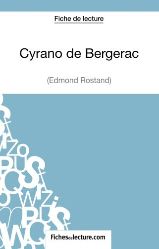 Cyrano de Bergerac d'Edmond Rostand (Fiche de lecture): Analyse Complte De L'oeuvre