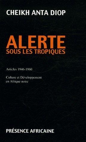 Alerte sous les tropiques. Articles 1946-1960. Culture et développement en Afrique noire par Cheikh Anta Diop