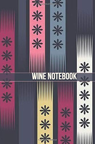 Wine Notebook: Diary Journal Logbook, Keep A Record & List of Wines, Taste Ratings Booklet, Wine Tasters, Connoisseurs, Wine Lovers, Alcohol and ... Book 110 pages (Wine Tasting Log, Band 37)