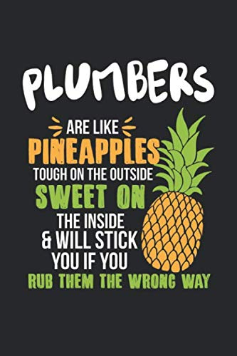 Plumbers Are Like Pineapples. Tough On The Outside Sweet On The Inside: Klempner Ananas Notizbuch / Tagebuch / Heft mit Blanko Seiten. Notizheft mit ... Planer für Termine oder To-Do-Liste.