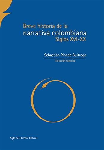 Breve historia de la narrativa colombiana: Siglos XVI-XX (Espacios) por Sebastián Pineda Buitriago