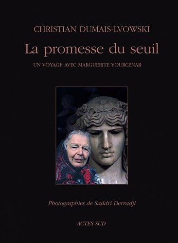 La promesse du seuil. Un voyage avec Marguerite Yourcenar par Christian Dumais-Lvowski, Saddri Derradji