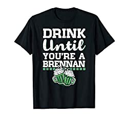 Drink Until You're a Brennan St Patrick's Day Gift T-Shirt