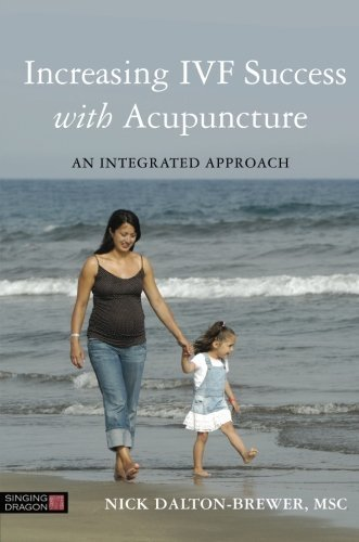 Increasing IVFSuccess With Acupuncture: An Integrated Approach by Dalton-Brewer, Nick (2014) Paperback