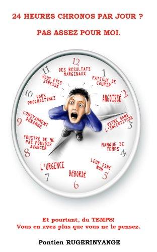 Livre gratuits 24Heures Chronos par jour ? Pas assez pour moi : Comment faire plus en moins de temps et de stress. pdf, epub ebook