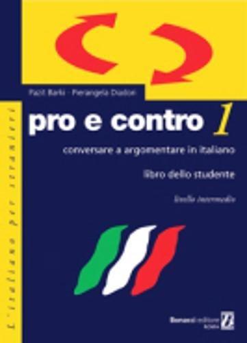 Pro e contro. Conversare e argomentare in italiano. Livello intermedio. Libro dello studente: 1
