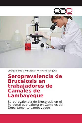 Seroprevalencia de Brucelosis en trabajadores de Camales de Lambayeque: Seroprevalencia de Brucelosis en el Personal que Labora en Camales del Departamento Lambayeque
