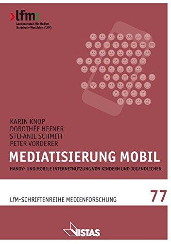Mediatisierung mobil: Handy- und mobile Internetnutzung von Kindern und Jugendlichen (Schriftenreihe Medienforschung der LfM)