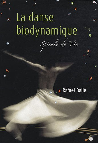 La danse biodynamique : Spirale de la Vie de Rafael Baile (2 novembre 2009) Broché