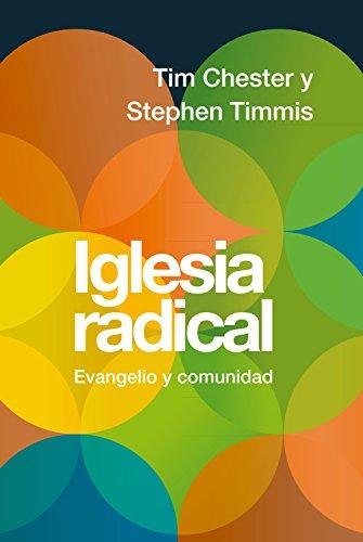 Iglesia radical: Evangelio y comunidad por Tim Chester