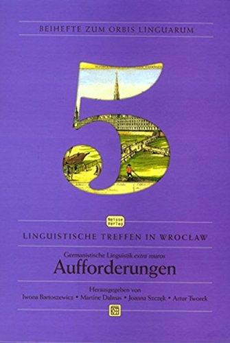 Germanistische Linguistik extra muros - Aufforderungen: Linguistische Treffen in Wroclaw. Band 5 (Beihefte zum Orbis Linguarum)