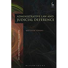 Administrative Law and Judicial Deference (Hart Studies in Comparative Public Law Book 10) (English Edition)
