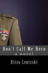 Don't Call Me Hero by Eliza Lentzski (2014-11-02)