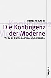 Die Kontingenz der Moderne: Wege in Europa, Asien und Amerika (Theorie und Gesellschaft)