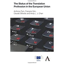The Status of the Translation Profession in the European Union (The Anthem-European Union Series) by Anthony Pym (2014-12-01)