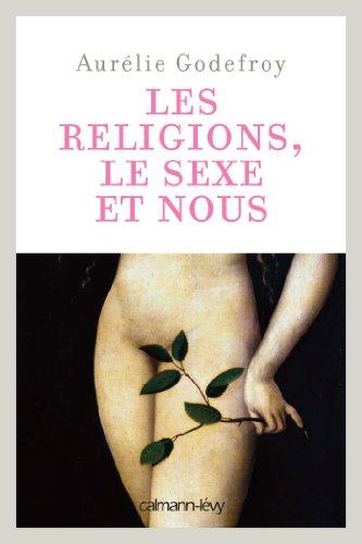 Les religions, le sexe et nous par Aurélie Godefroy