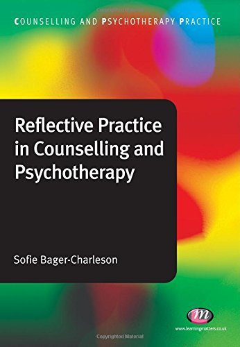 Reflective Practice in Counselling and Psychotherapy (Counselling and Psychotherapy Practice Series): Written by Sofie Bager-Charleson, 2010 Edition, (1st Edition) Publisher: Learning Matters [Paperback]